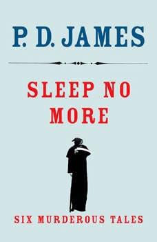 Sleep No More: Six Murderous Tales, P. D. James