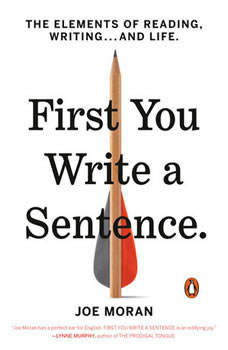First You Write a Sentence: The Elements of Reading, Writing . . . and Life, Joe Moran