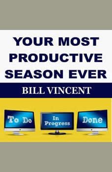 YOUR MOST PRODUCTIVE SEASON EVER, Bill Vincent