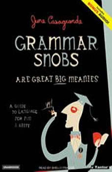 Grammar Snobs Are Great Big Meanies: A Guide To Language For Fun & Spite, June Casagrande