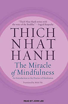 The Miracle of Mindfulness: An Introduction to the Practice of Meditation An Introduction to the Practice of Meditation, Thich Nhat Hanh