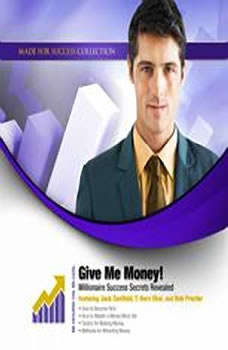 Give Me Money!: Millionaire Success Secrets Revealed, Made for Success