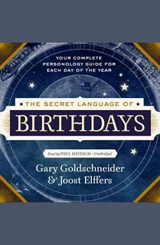 The Secret Language of Birthdays: Personology Profiles for Each Day of the Year Personology Profiles for Each Day of the Year, Gary Goldschneider