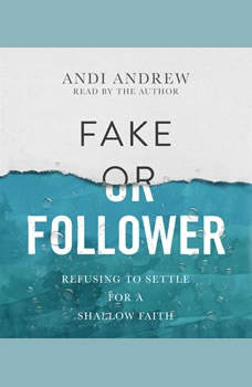 Fake or Follower: Refusing to Settle for a Shallow Faith, Andi Andrew