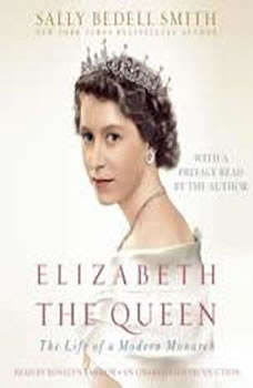 Elizabeth the Queen: The Life of a Modern Monarch The Life of a Modern Monarch, Sally Bedell Smith