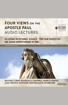 Four Views on the Apostle Paul: Audio Lectures: 18 Lessons on Reformed, Catholic, 'Post-New Perspective,' and Jewish Understandings of Paul, Michael F. Bird