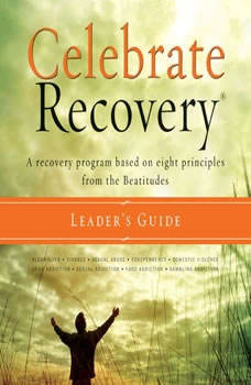Celebrate Recovery: A Recovery Program based on Eight Principles from the Beatitudes, Rick Warren
