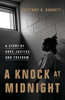 A Knock at Midnight: A Story of Hope, Justice, and Freedom, Brittany K. Barnett