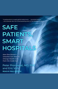 Safe Patients, Smart Hospitals: How One Doctor's Checklist Can Help Us Change Health Care from the Inside Out, MD Pronovost