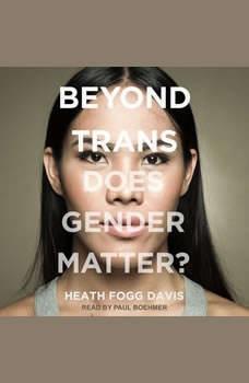 Beyond Trans: Does Gender Matter? Does Gender Matter?, Heath Fogg Davis