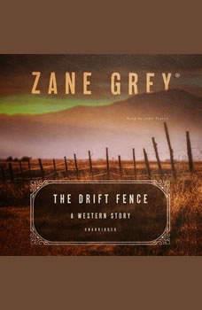 The Drift Fence: A Western Story A Western Story, Zane Grey
