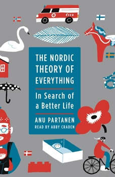 The Nordic Theory of Everything: In Search of a Better Life, Anu Partanen