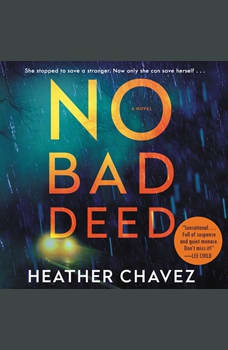 No Bad Deed: A Novel, Heather Chavez