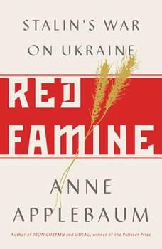 Red Famine: Stalin's War on Ukraine, Anne Applebaum