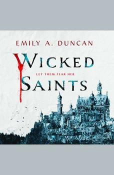 Wicked Saints: A Novel, Emily A. Duncan