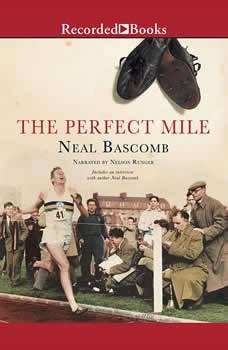 The Perfect Mile: Three Athletes. One Goal. And Less Than Four Minutes to Achieve It, Neal Bascomb