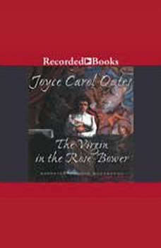 The Virgin in the Rose Bower: The Mysteries of Winterthurn, Joyce Carol Oates