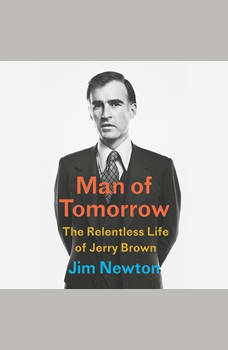 Man of Tomorrow: The Relentless Life of Jerry Brown, Jim Newton