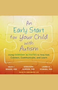 An Early Start for Your Child with Autism: Using Everyday Activities to Help Kids Connect, Communicate, and Learn, Geraldine Dawson