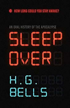 Sleep Over: An Oral History of the Apocalypse, H. G. Bells