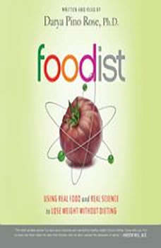 Foodist: Using Real Food and Real Science to Lose Weight Without Dieting, Darya Pino Rose
