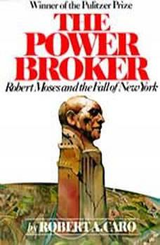 The Power Broker: Robert Moses and the Fall of New York, Robert A. Caro