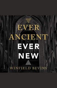 Ever Ancient, Ever New: The Allure of Liturgy for a New Generation, Winfield Bevins