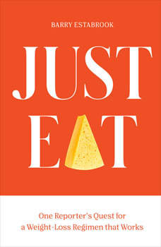 Just Eat: One Reporter's Quest for a Weight-Loss Regimen that Works, Barry Estabrook