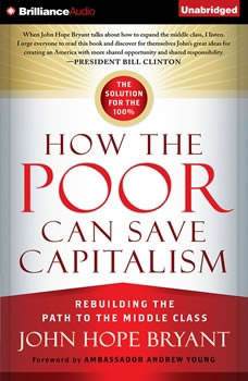 How the Poor Can Save Capitalism: Rebuilding the Path to the Middle Class, John Hope Bryant