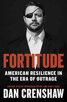 Fortitude: American Resilience in the Era of Outrage, Dan Crenshaw