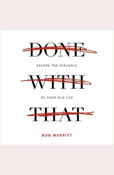Done with That: Escape the Struggle of Your Old Life, Bob Merritt