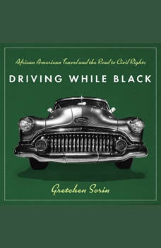 Driving While Black: African American Travel and the Road to Civil Rights, Gretchen Sorin
