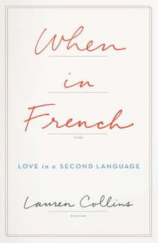 When in French: Love in a Second Language, Lauren Collins