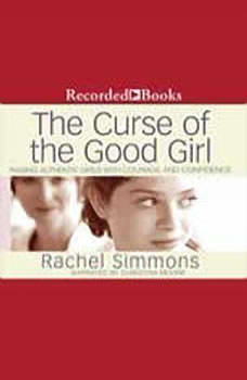 The Curse of the Good Girl: Raising Authentic Girls with Courage and Confidence, Rachel Simmons