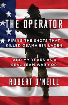 The Operator: Firing the Shots that Killed Osama bin Laden and My Years as a SEAL Team Warrior, Robert O'Neill