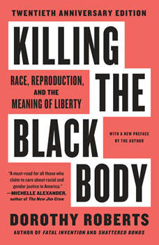 Killing the Black Body: Race, Reproduction, and the Meaning of Liberty, Dorothy Roberts