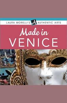Made in Venice: A Travel Guide to Murano Glass, Carnival Masks, Gondolas, Lace, Paper, & More, Laura Morelli