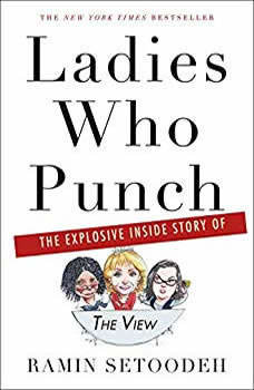 Ladies Who Punch: The Explosive Inside Story of The View The Explosive Inside Story of The View, Ramin Setoodeh
