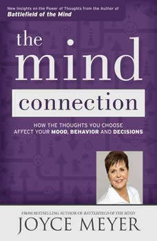 The Mind Connection: How the Thoughts You Choose Affect Your Mood, Behavior, and Decisions, Joyce Meyer