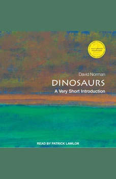 Dinosaurs: A Very Short Introduction A Very Short Introduction, David Norman