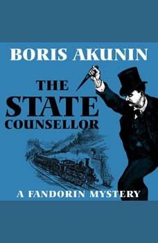 The State Counsellor: A Fandorin Mystery A Fandorin Mystery, Boris Akunin