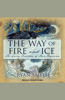 The Way of Fire and Ice: The Living Tradition of Norse Paganism, Ryan Smith