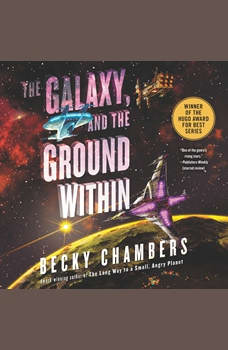 The Galaxy, and the Ground Within: A Novel, Becky Chambers
