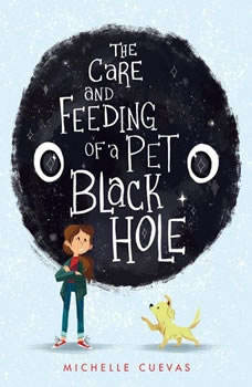 The Care and Feeding of a Pet Black Hole, Michelle Cuevas