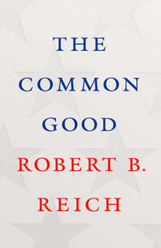 The Common Good, Robert B. Reich