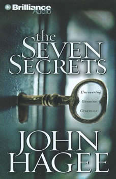The Seven Secrets: Uncovering Genuine Greatness Uncovering Genuine Greatness, John Hagee