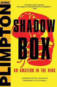 Shadow Box: An Amateur in the Ring An Amateur in the Ring, George Plimpton