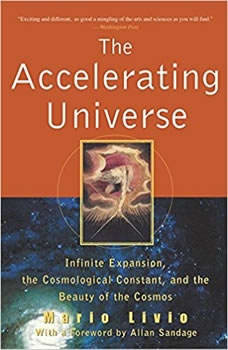 The Accelerating Universe: Infinite Expansion, the Cosmological Constant, and the Beauty of the Cosmos Infinite Expansion, the Cosmological Constant, and the Beauty of the Cosmos, Mario Livio