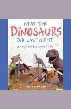 What the Dinosaurs Did Last Night: A Very Messy Adventure, Refe Tuma