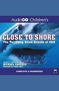 Close to Shore: The Terrifying Shark Attacks of 1916, Michael Capuzzo